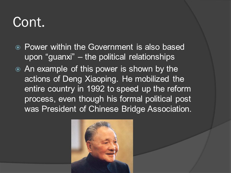"Cont.  Power within the Government is also based upon ""guanxi"" – the political relationships  An example of this power is shown by the actions of De"