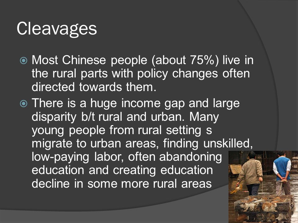 Cleavages  Most Chinese people (about 75%) live in the rural parts with policy changes often directed towards them.