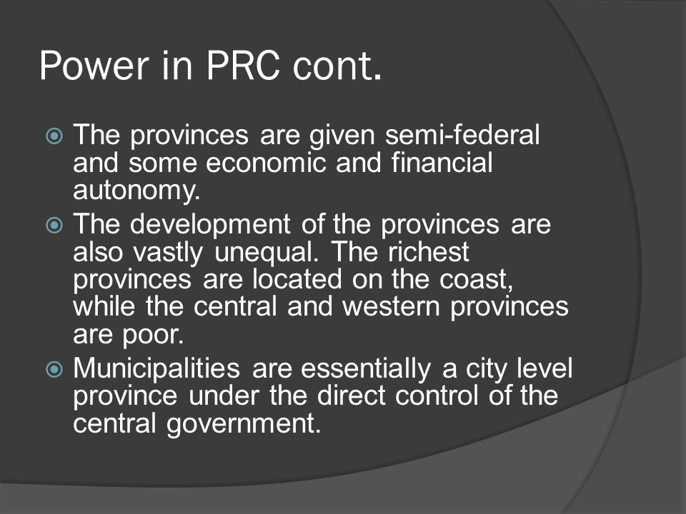 Power in PRC cont.  The provinces are given semi-federal and some economic and financial autonomy.