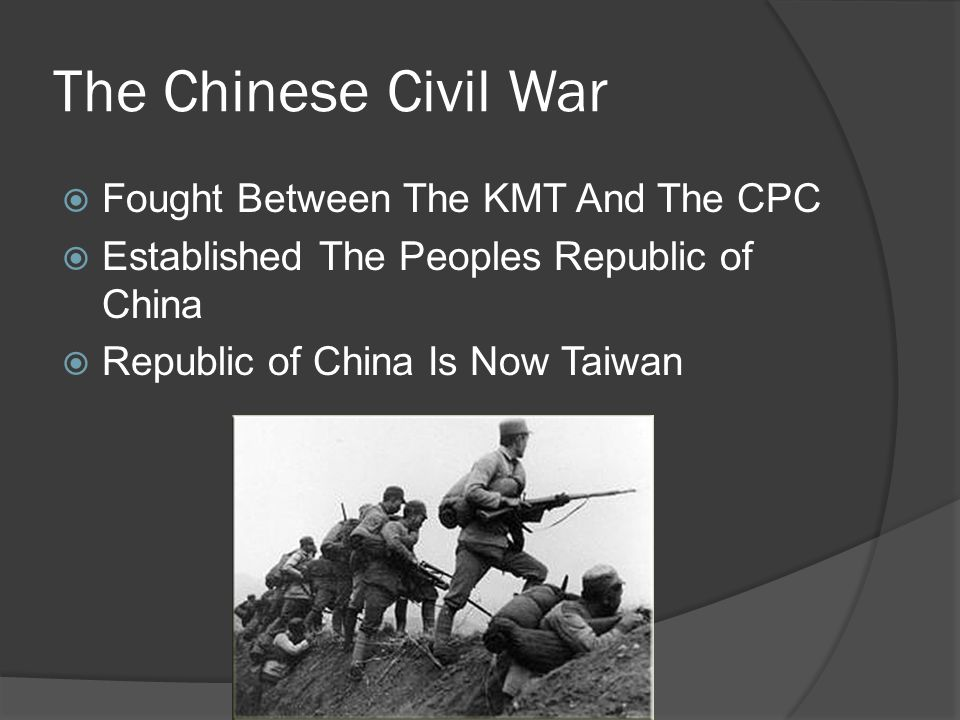 The Chinese Civil War  Fought Between The KMT And The CPC  Established The Peoples Republic of China  Republic of China Is Now Taiwan