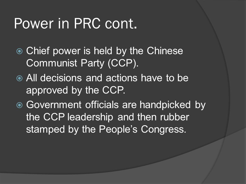Power in PRC cont.  Chief power is held by the Chinese Communist Party (CCP).