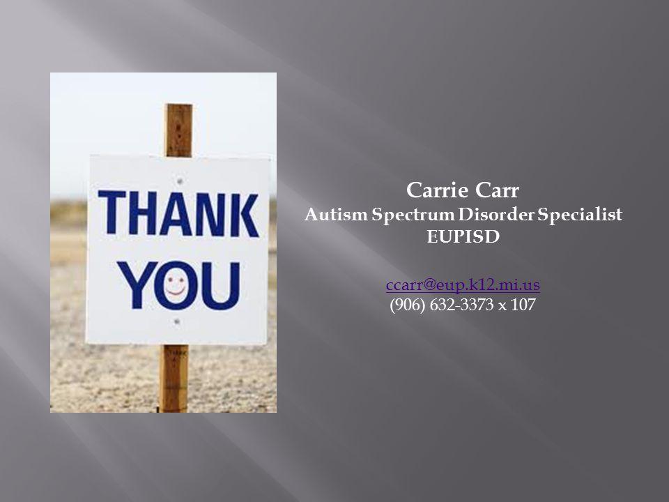 Carrie Carr Autism Spectrum Disorder Specialist EUPISD ccarr@eup.k12.mi.us (906) 632-3373 x 107