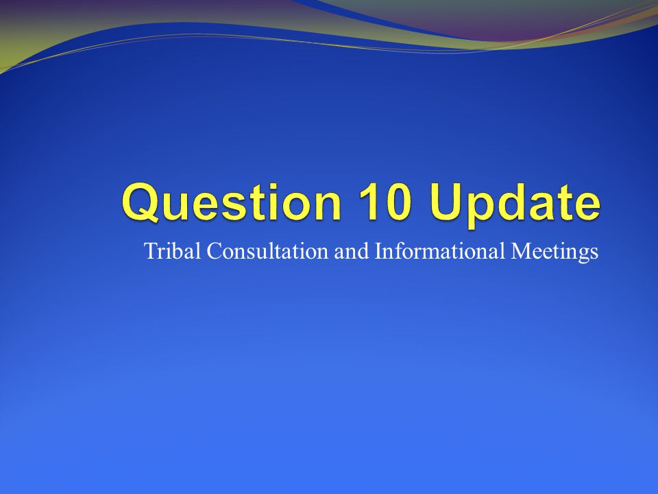 Tribal Consultation and Informational Meetings