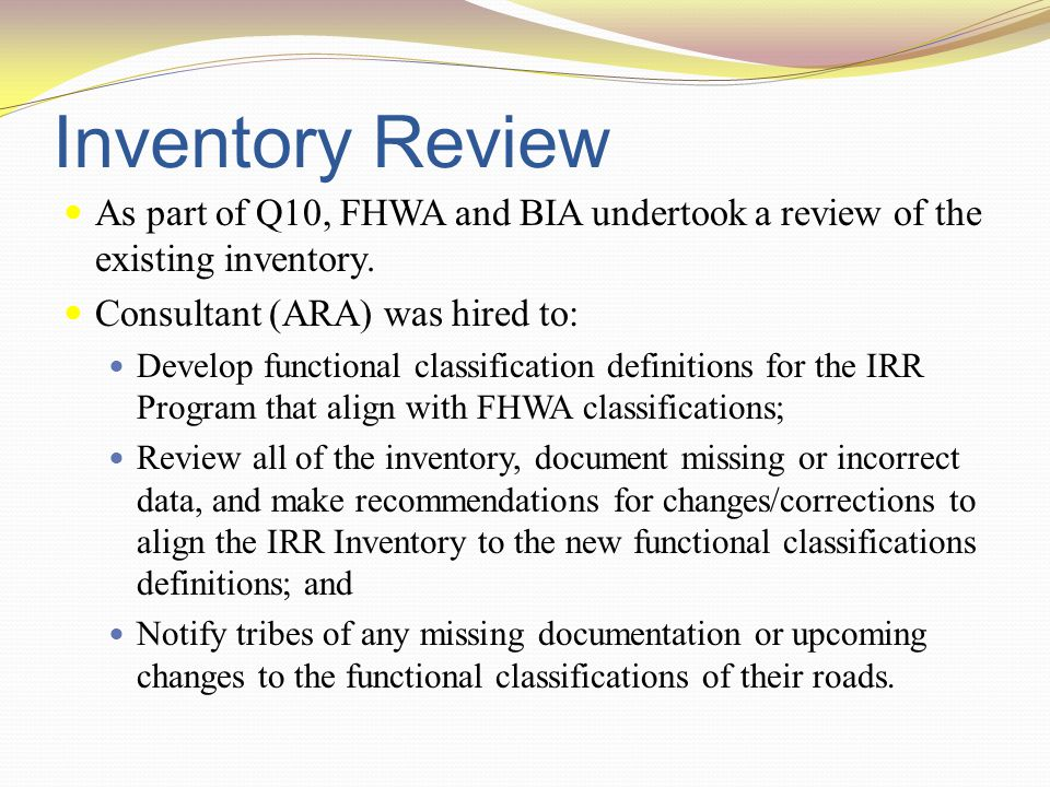 Inventory Review As part of Q10, FHWA and BIA undertook a review of the existing inventory.