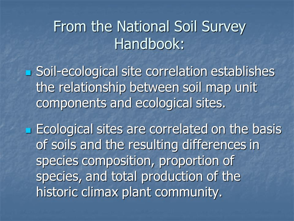 From the National Soil Survey Handbook: Soil-ecological site correlation establishes the relationship between soil map unit components and ecological sites.