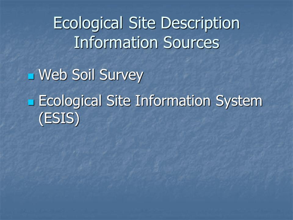 Ecological Site Description Information Sources Web Soil Survey Web Soil Survey Ecological Site Information System (ESIS) Ecological Site Information