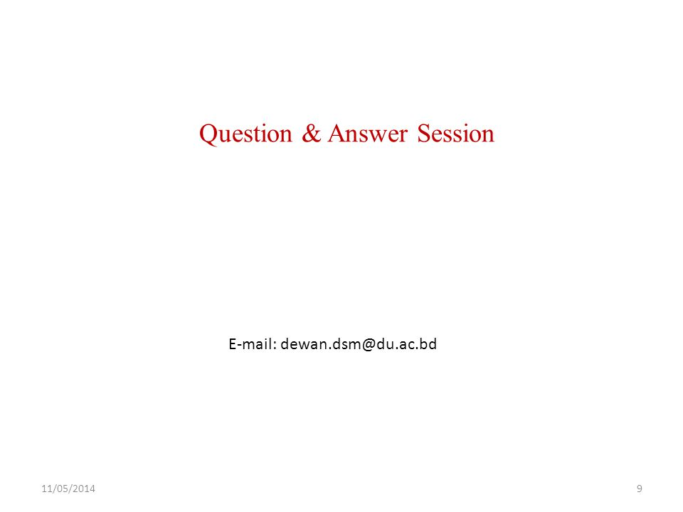 Question & Answer Session E-mail: dewan.dsm@du.ac.bd 11/05/20149