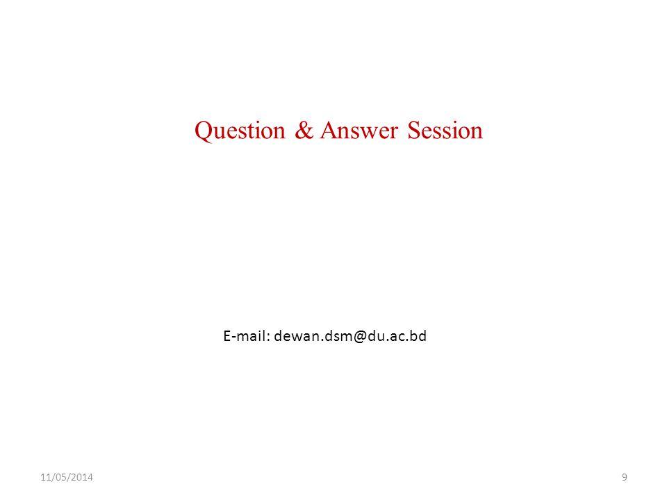 Question & Answer Session E-mail: dewan.dsm@du.ac.bd 11/05/20149