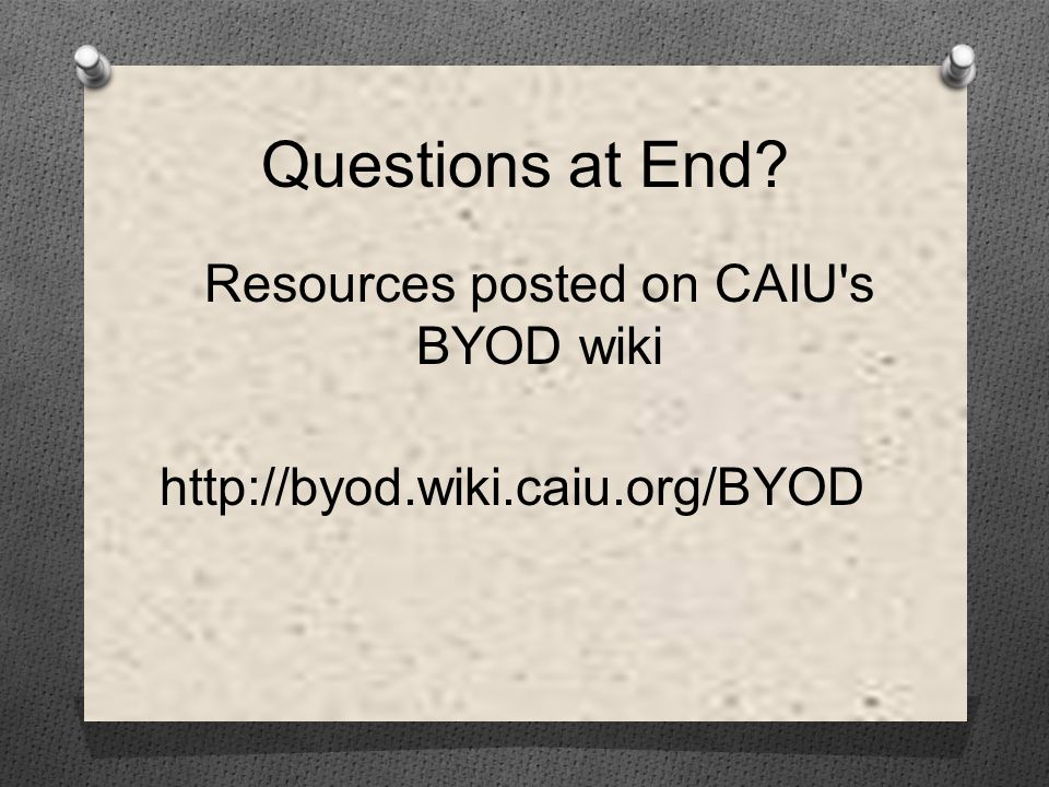 Questions at End Resources posted on CAIU s BYOD wiki