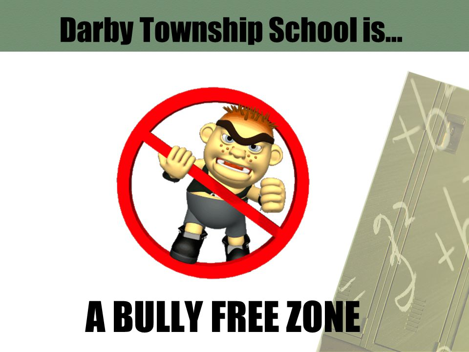 Darby Township School is… A BULLY FREE ZONE