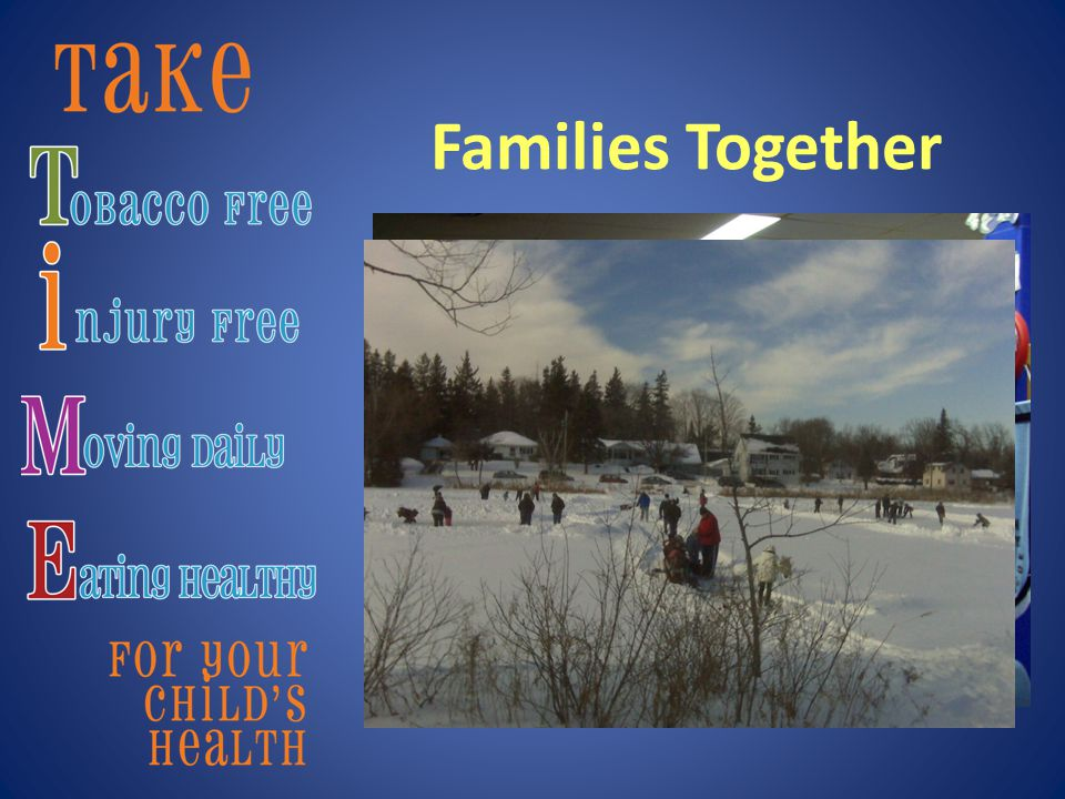 Families Together We did: Ice skating with volunteers to help Hiking with play time and learning sites Pond hockey with multiple games Snow sculpture day Request: Sidewalks, emphasizing connectivity Plan for multiple children per adult Ensure group/family discount options Introduce activities parents can do later Promote trails as all non-motorized