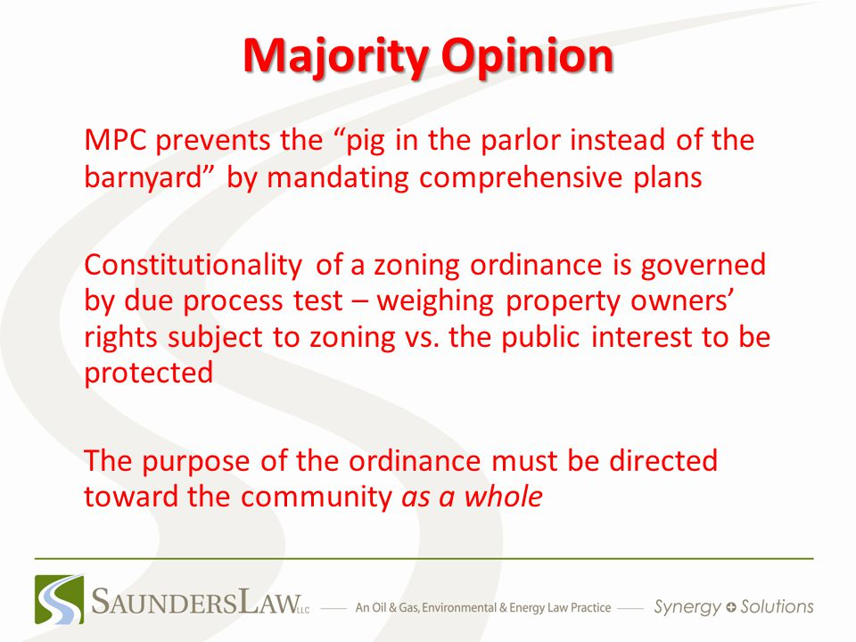 Majority Opinion MPC prevents the pig in the parlor instead of the barnyard by mandating comprehensive plans Constitutionality of a zoning ordinance is governed by due process test – weighing property owners' rights subject to zoning vs.