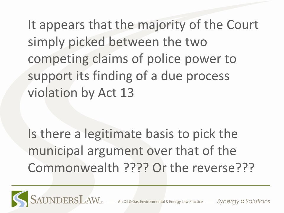 It appears that the majority of the Court simply picked between the two competing claims of police power to support its finding of a due process violation by Act 13 Is there a legitimate basis to pick the municipal argument over that of the Commonwealth ???.