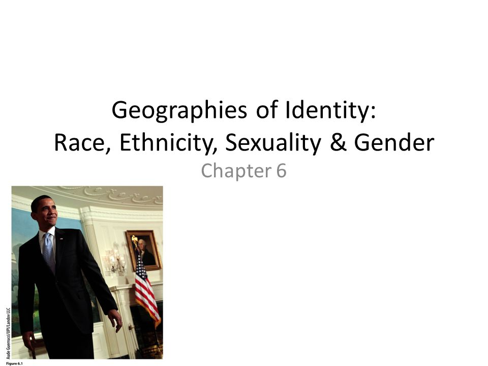 Geographies of Identity: Race, Ethnicity, Sexuality & Gender Chapter 6