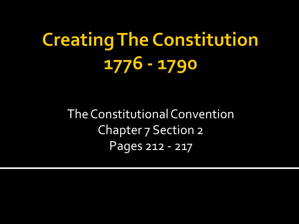 The Constitutional Convention Chapter 7 Section 2 Pages 212 - 217