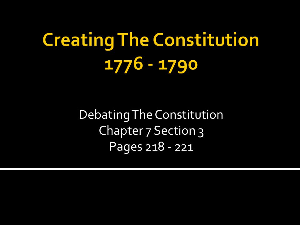 Debating The Constitution Chapter 7 Section 3 Pages 218 - 221