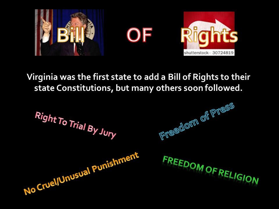 Virginia was the first state to add a Bill of Rights to their state Constitutions, but many others soon followed.