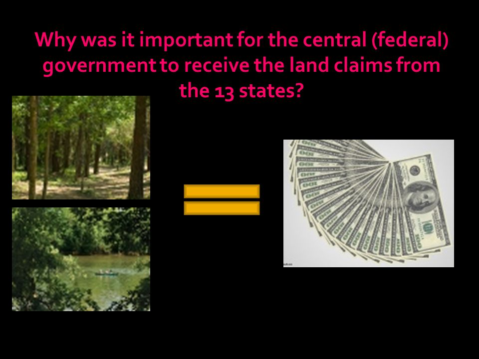 Why was it important for the central (federal) government to receive the land claims from the 13 states?