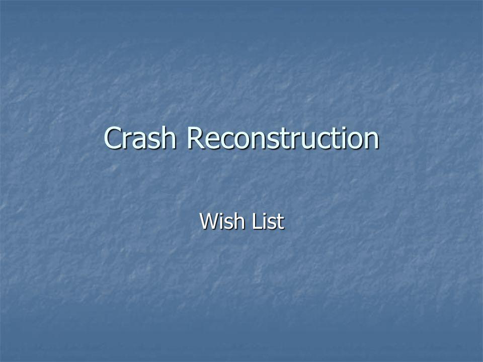 Crash Reconstruction Wish List