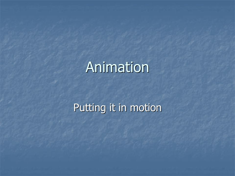 Animation Putting it in motion