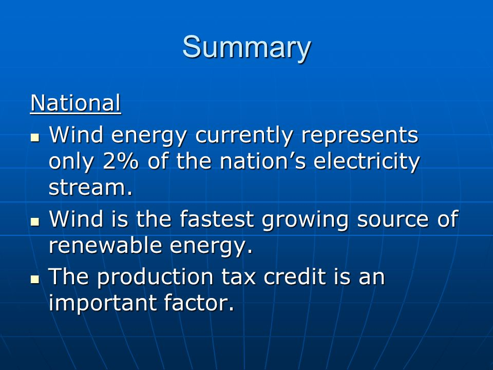 Summary National Wind energy currently represents only 2% of the nation's electricity stream. Wind energy currently represents only 2% of the nation's