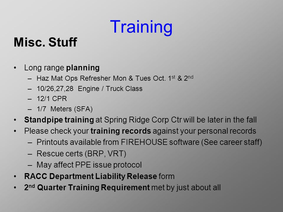 Training Misc. Stuff Long range planning –Haz Mat Ops Refresher Mon & Tues Oct.