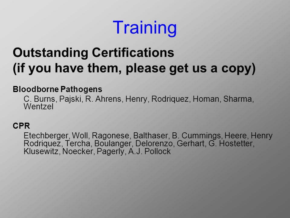 Training Outstanding Certifications (if you have them, please get us a copy) Bloodborne Pathogens C.