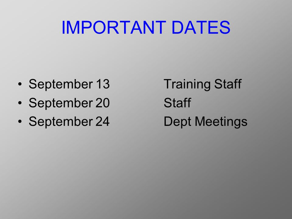 IMPORTANT DATES September 13Training Staff September 20Staff September 24Dept Meetings