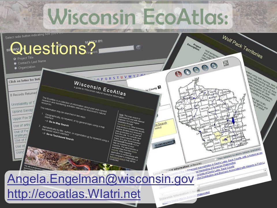 Questions Angela.Engelman@wisconsin.gov http://ecoatlas.WIatri.net Wisconsin EcoAtlas: