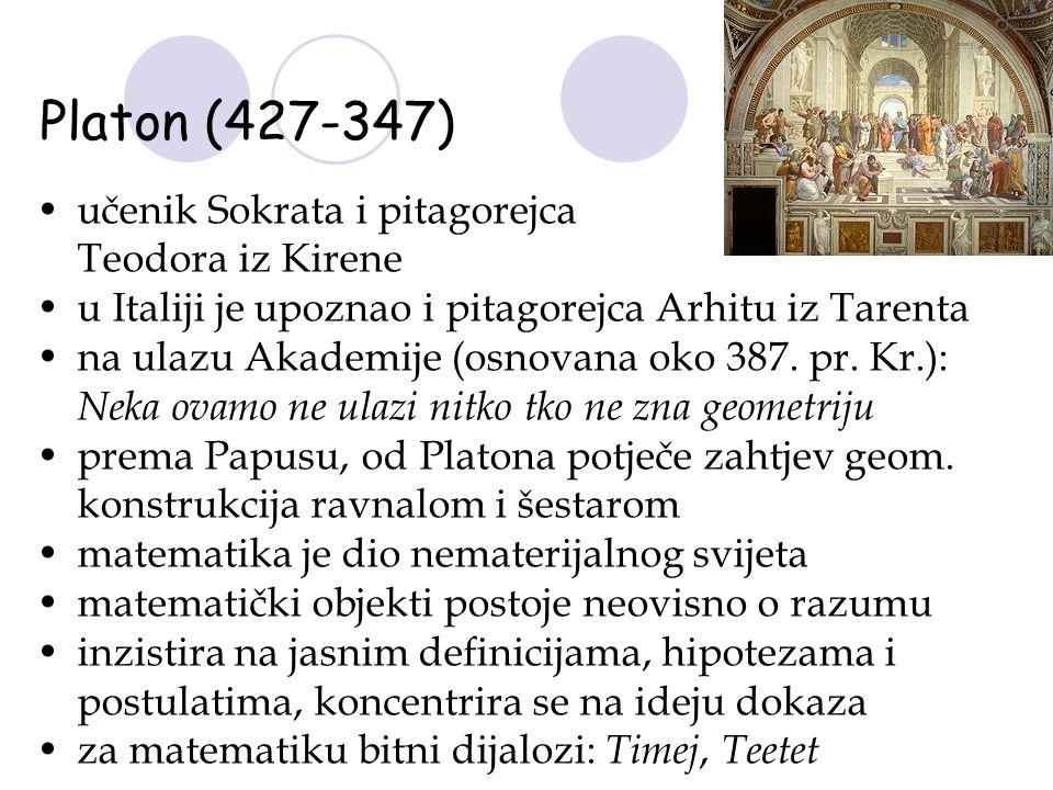 Platon (427-347) učenik Sokrata i pitagorejca Teodora iz Kirene u Italiji je upoznao i pitagorejca Arhitu iz Tarenta na ulazu Akademije (osnovana oko
