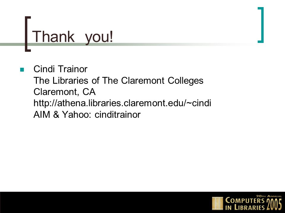 Thank you! Cindi Trainor The Libraries of The Claremont Colleges Claremont, CA http://athena.libraries.claremont.edu/~cindi AIM & Yahoo: cinditrainor