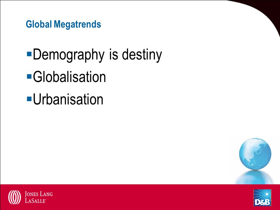 Global Megatrends  Demography is destiny  Globalisation  Urbanisation