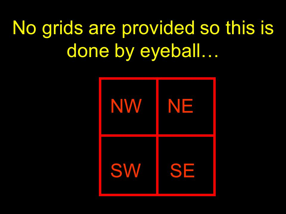 19 No grids are provided so this is done by eyeball… NWNE SWSE