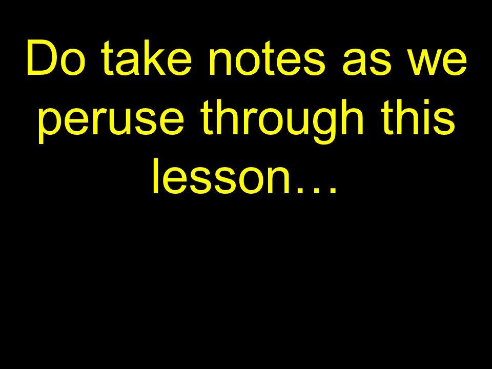 3 Do take notes as we peruse through this lesson…