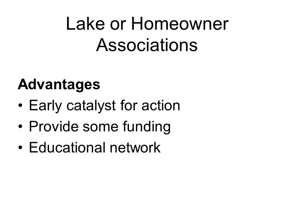 Lake or Homeowner Associations Advantages Early catalyst for action Provide some funding Educational network