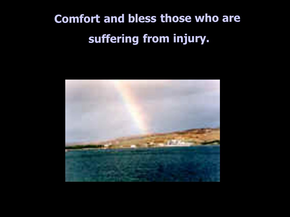 Comfort and bless those who are suffering from injury.