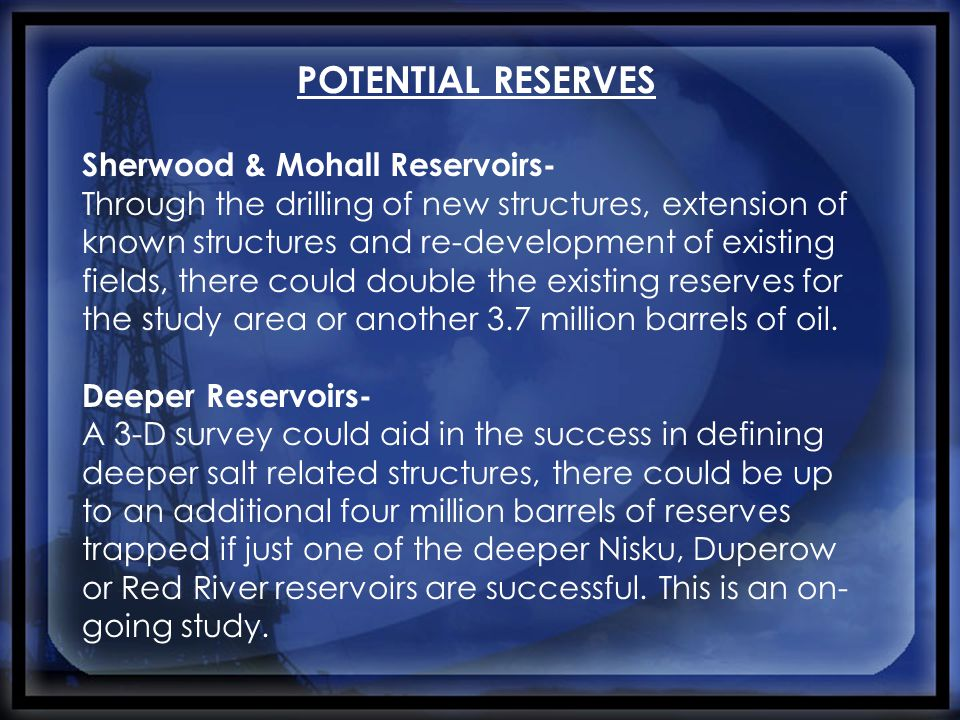 POTENTIAL RESERVES Sherwood & Mohall Reservoirs- Through the drilling of new structures, extension of known structures and re-development of existing
