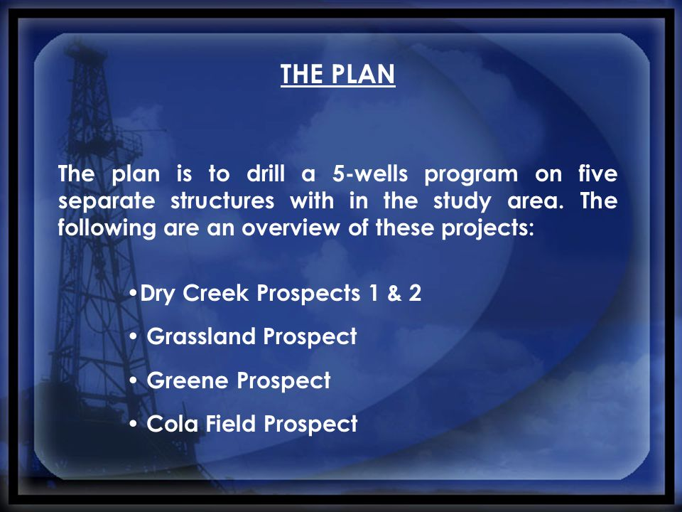 THE PLAN The plan is to drill a 5-wells program on five separate structures with in the study area. The following are an overview of these projects: D