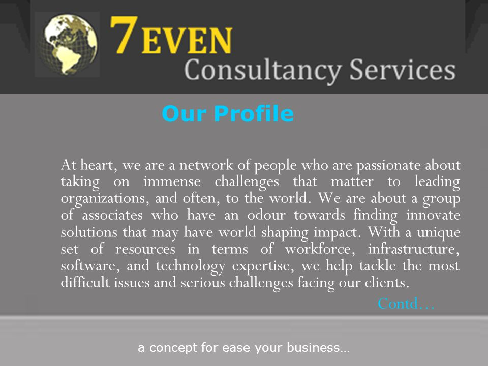 … Our company aims to provide clients with a globally consistent set of multidisciplinary services, based on deep industry knowledge.