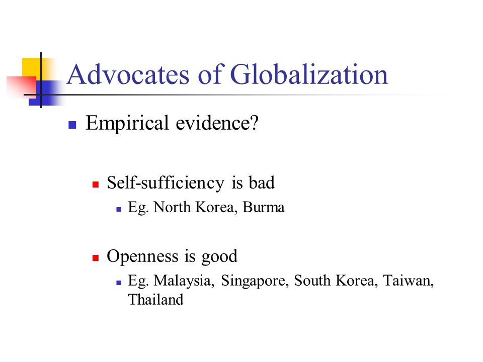 Advocates of Globalization Empirical evidence. Self-sufficiency is bad Eg.