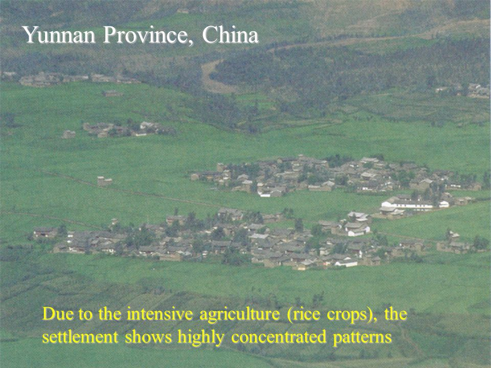 Yunnan Province, China Due to the intensive agriculture (rice crops), the settlement shows highly concentrated patterns