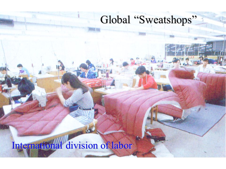 Sweatshop Global Sweatshops International division of labor