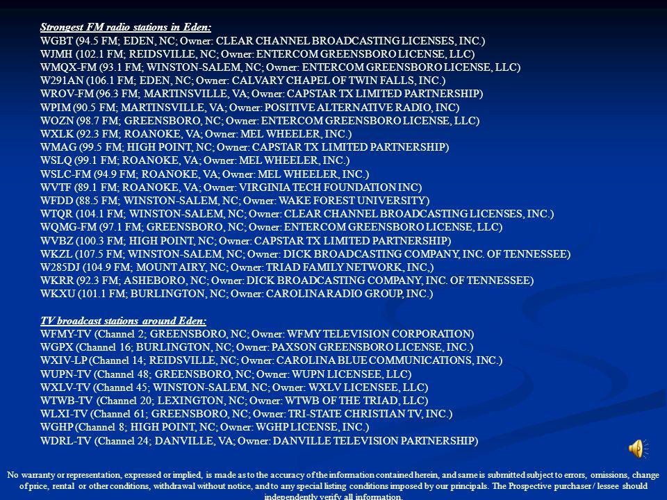 Strongest FM radio stations in Eden: WGBT (94.5 FM; EDEN, NC; Owner: CLEAR CHANNEL BROADCASTING LICENSES, INC.) WJMH (102.1 FM; REIDSVILLE, NC; Owner: