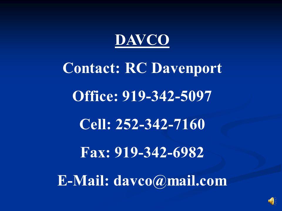 DAVCO Contact: RC Davenport Office: 919-342-5097 Cell: 252-342-7160 Fax: 919-342-6982 E-Mail: davco@mail.com
