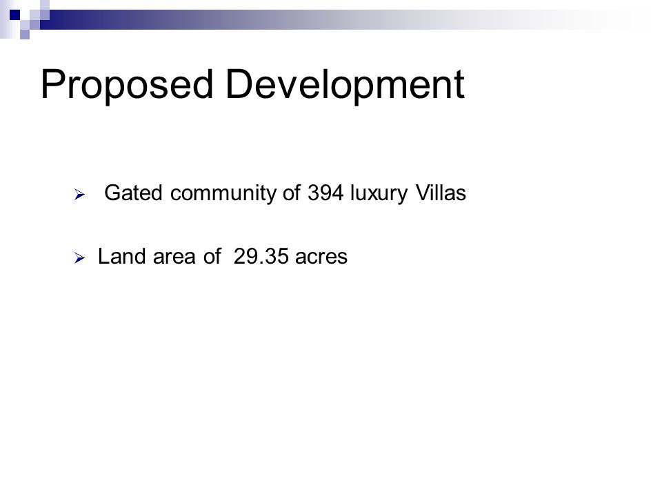 Proposed Development  Gated community of 394 luxury Villas  Land area of 29.35 acres