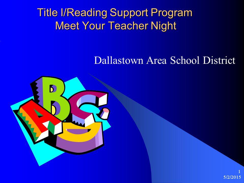 5/2/2015 1 Title I/Reading Support Program Meet Your Teacher Night Dallastown Area School District