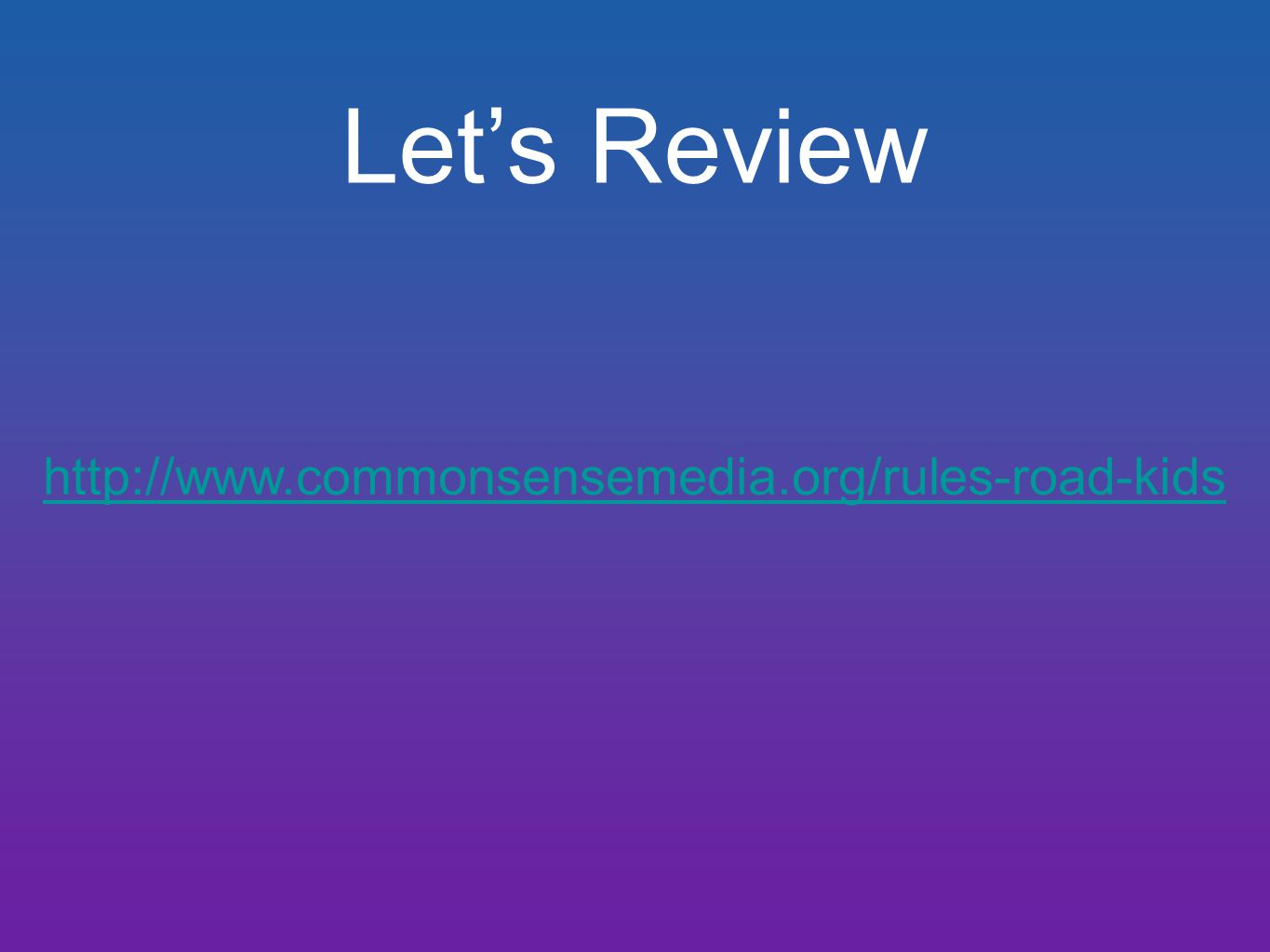 http://www.commonsensemedia.org/rules-road-kids Let's Review