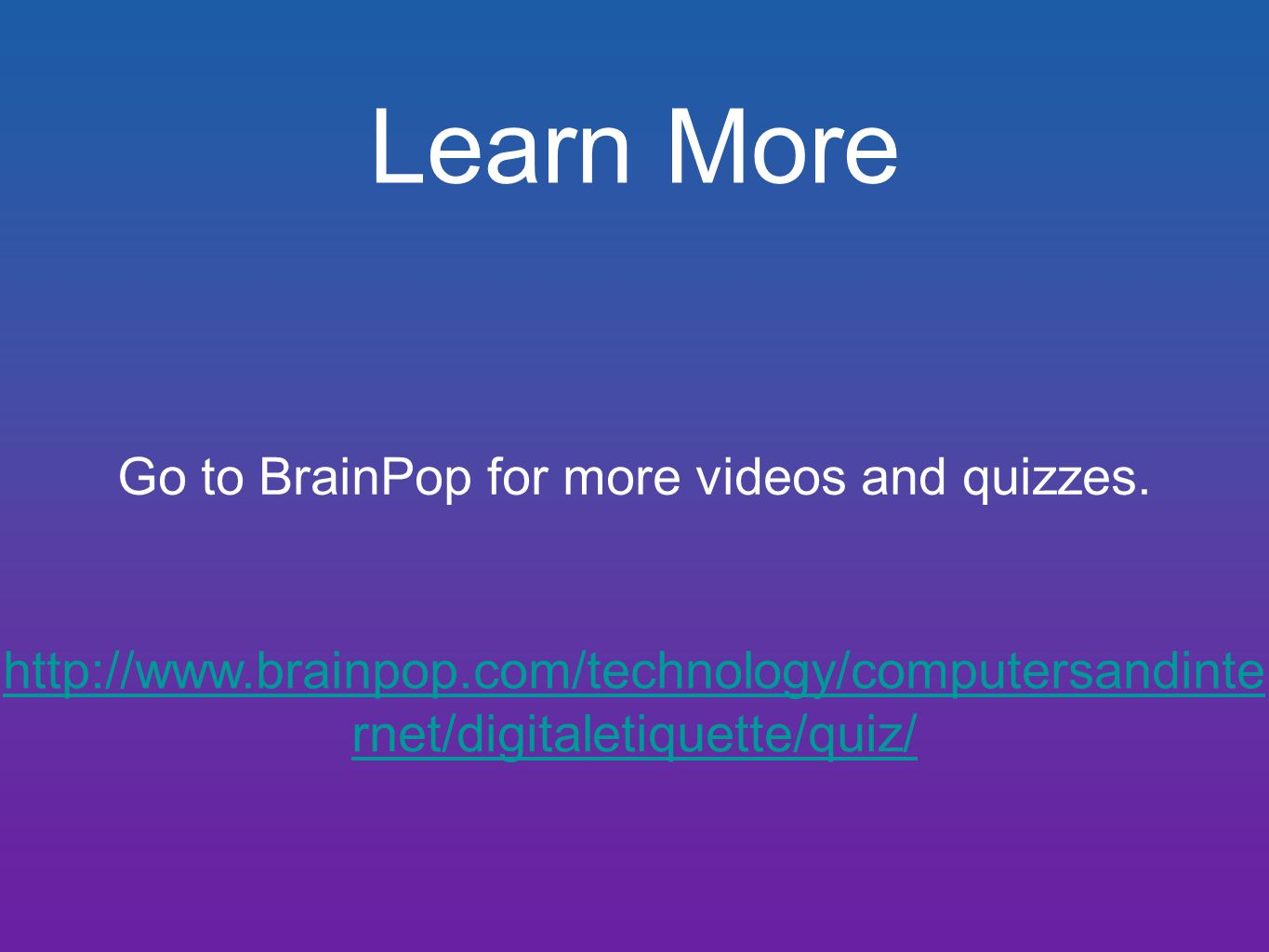Learn More Go to BrainPop for more videos and quizzes.