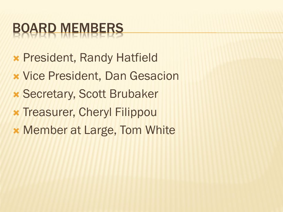  President, Randy Hatfield  Vice President, Dan Gesacion  Secretary, Scott Brubaker  Treasurer, Cheryl Filippou  Member at Large, Tom White