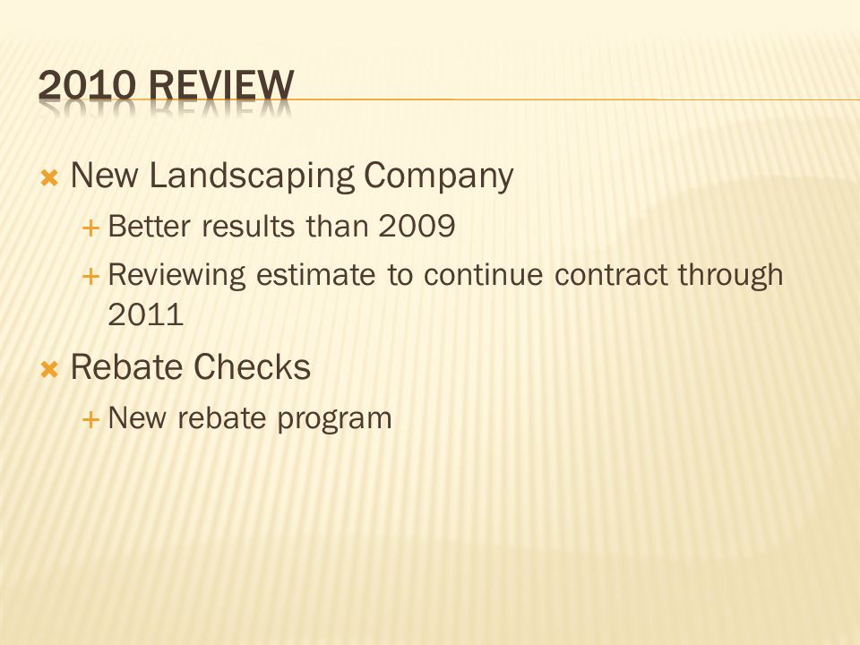  New Landscaping Company  Better results than 2009  Reviewing estimate to continue contract through 2011  Rebate Checks  New rebate program
